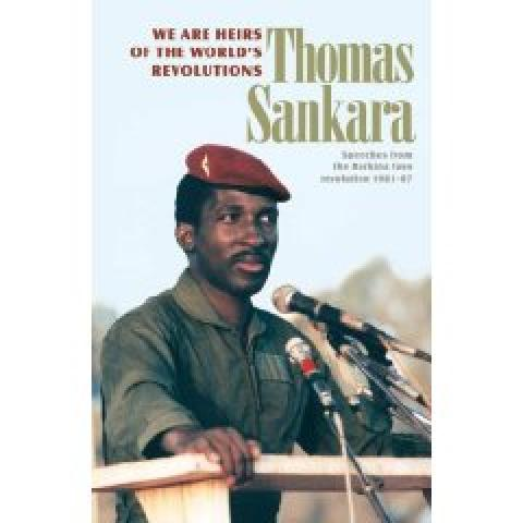 We Are the Heirs of the World's Revolutions. Speeches from the Burkina Faso revolution 1983-87.